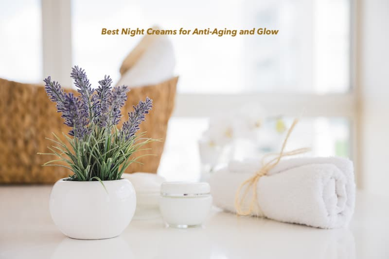 Best Night Creams For Anti-Aging and Glow