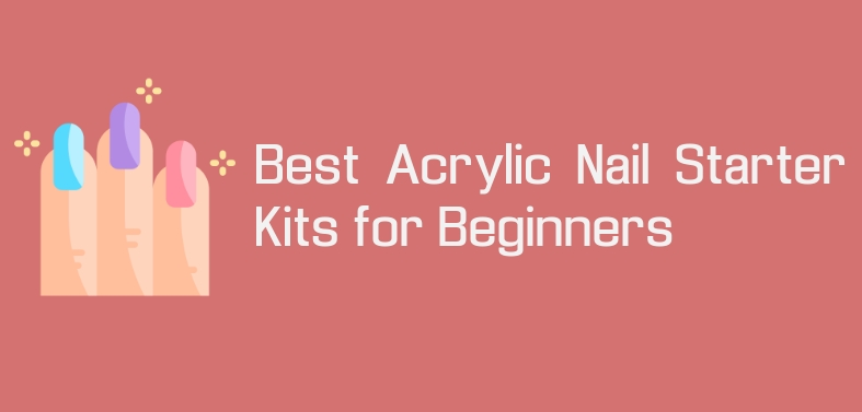 Best Acrylic Nail Starter Kits for Beginners in 2020