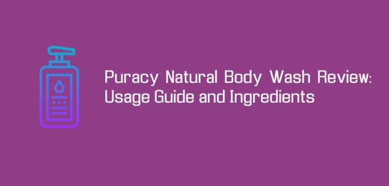 Puracy Natural Body Wash Review:  Usage Guide and Ingredients