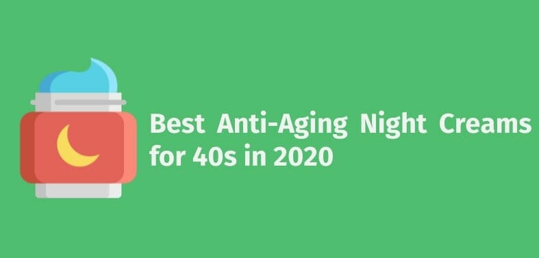 Best Anti-Aging Night Creams for 40s in 2020