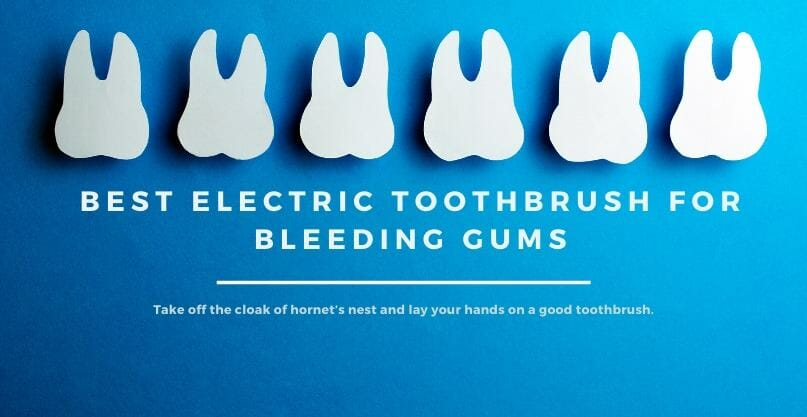 Best Electric Toothbrush for Bleeding Gums in 2020