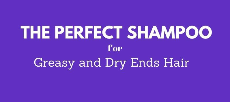 Perfect shampoo for Greasy and Dry Ends Hair