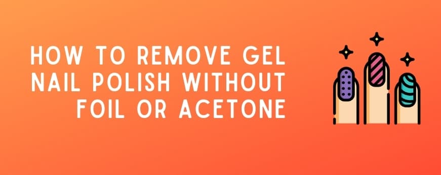 Remove Gel Nail Polish without Foil or Acetone