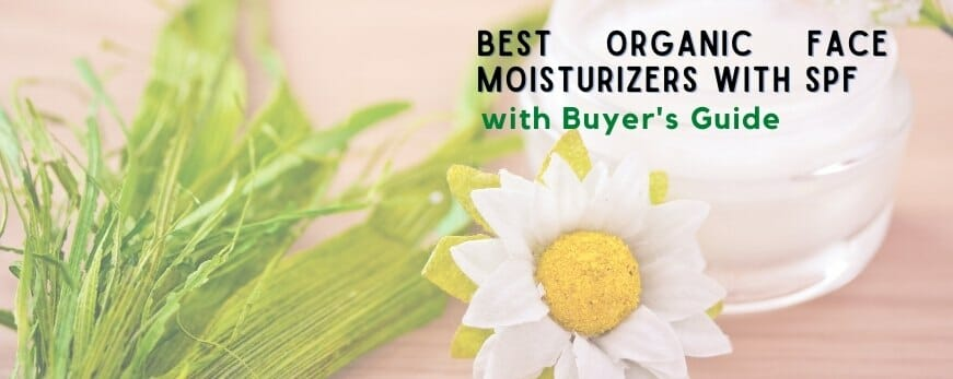 Best Organic Face Moisturizers with SPF