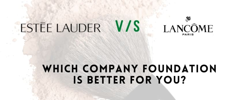 Lancome vs Estee Lauder Foundation - Which One is Better