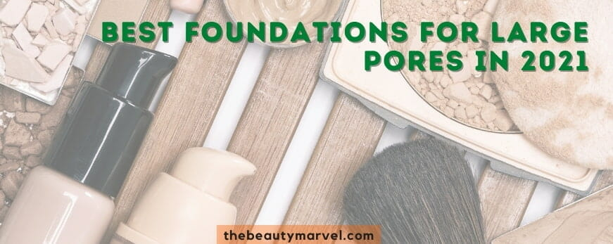 Best Foundations for Large Pores in 2021