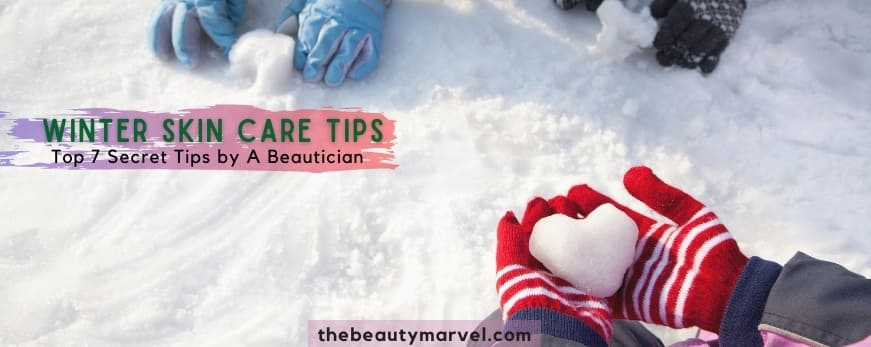 Top 7 Secret Tips to Take Care of your Skin in Winter