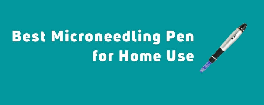 Best Microneedling Pen for Home Use