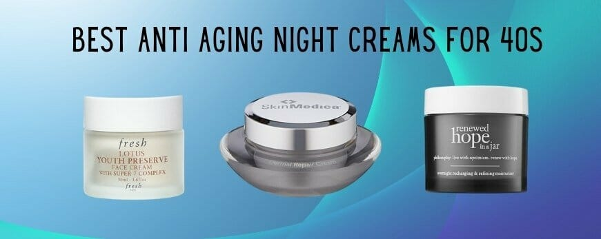 Best Anti Aging Night Creams for 40s