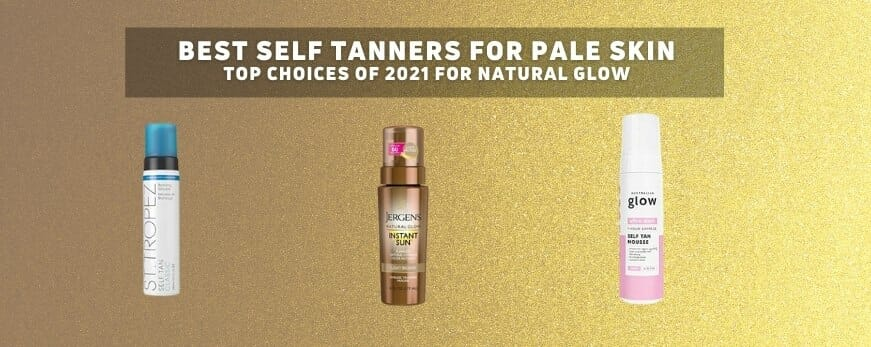 Best Self-Tanners for Pale Skin 2021